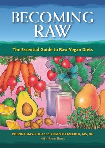 Becoming Raw: The Essential Guide to Raw Vegan Diets -