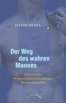 Der Weg des wahren Mannes: Ein Leitfaden für Meisterschaft in Beziehungen, Beruf und Sexualität -