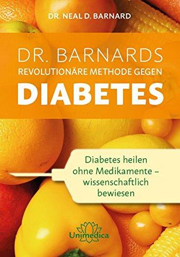 Dr. Barnards revolutionäre Methode gegen Diabetes: Diabetes heilen ohne Medikamente – wissenschaftlich bewiesen -