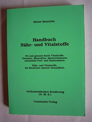 Handbuch Nähr-und Vitalstoffe. Anwendungs-Tipps und Praxiswissen zur Vorbeugung und Behandlung gesundheitlicher Beschwerden -