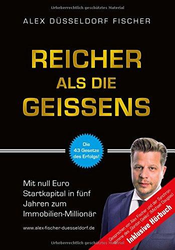 Reicher als die Geissens: Mit null Euro Startkapital in fünf Jahren zum Immobilien-Millionär (Bundle inkl. Hörbuch) Unternehmer Basics, Investment, woher Eigenkapital, Umgang mit Geld & Kontakten Kurs -