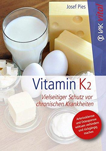 Vitamin K2: Vielseitiger Schutz vor chronischen Krankheiten (vak vital) -
